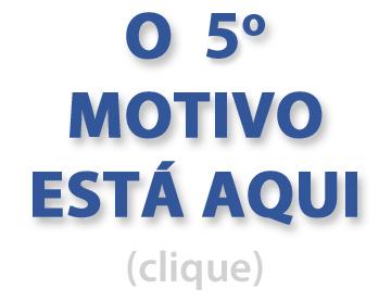 O 5º MOTIVO ESTÁ AQUI! Clique!