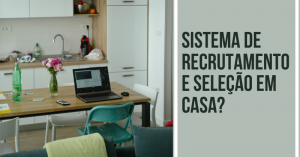 Sistema de recrutamento e seleção em casa?