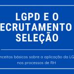 lgpd e o recrutamento e selecao