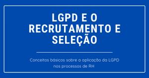LGPD e o Recrutamento e Seleção</br>
