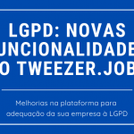 Novas funcionalidades para LGPD
